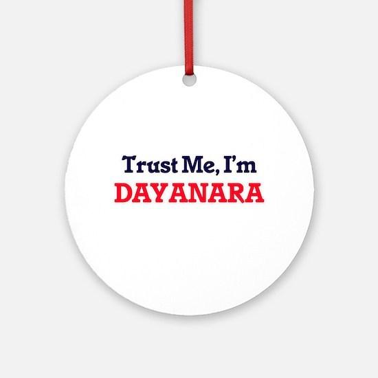 Trust Me, I'm Dayanara Round Ornament