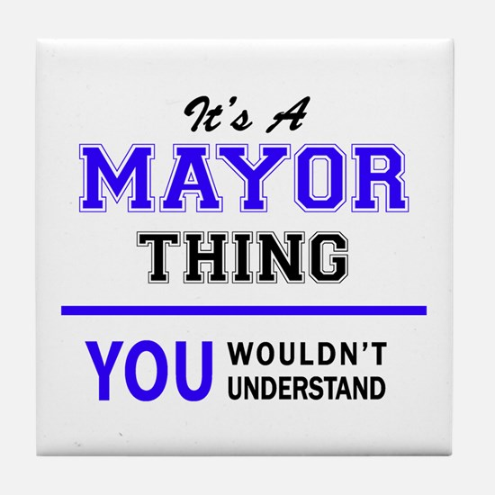 It's MAYOR thing, you wouldn't unders Tile Coaster