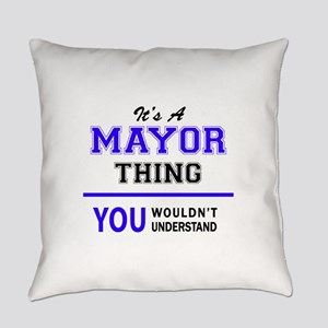 It's MAYOR thing, you wouldn't und Everyday Pillow