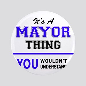 It's MAYOR thing, you wouldn't understand Button