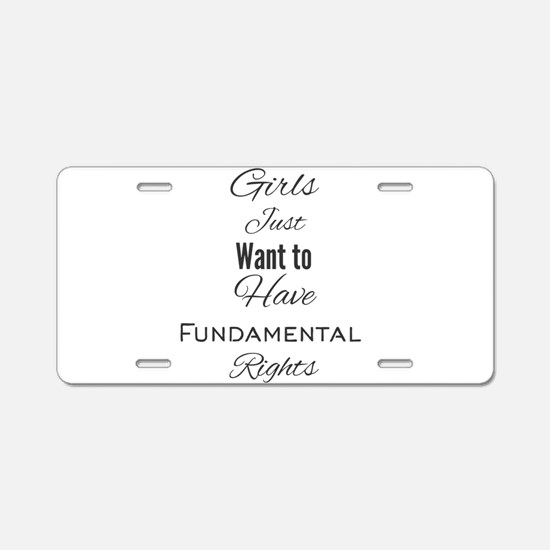 Girls Just Want to Have Fun Aluminum License Plate