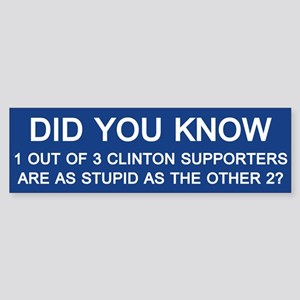 Clinton Supporters Stupid Bumper Sticker