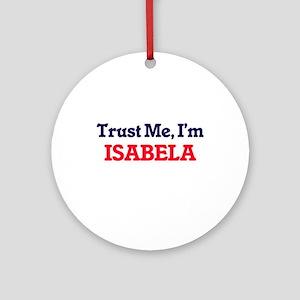 Trust Me, I'm Isabela Round Ornament