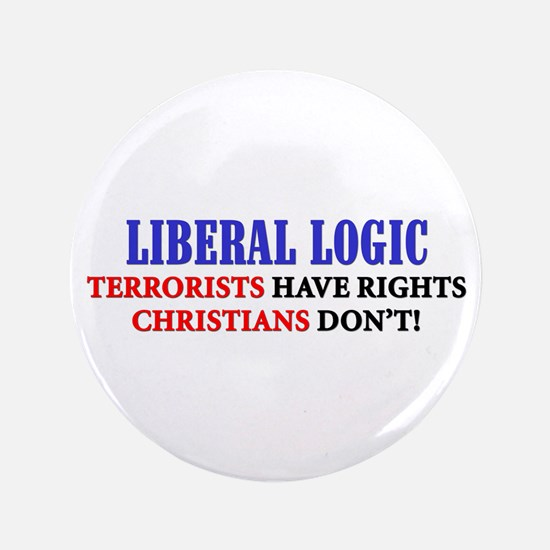 """""""Liberal Logic: Terrorists Have Rights..."""" Button"""