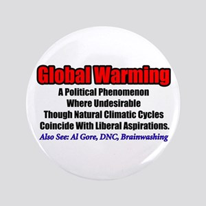 """Global Warming: A Liberal Phenomenon"" 3.5"" Button"
