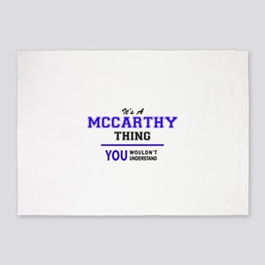 It's MCCARTHY thing, you wouldn't u 5'x7'Area Rug