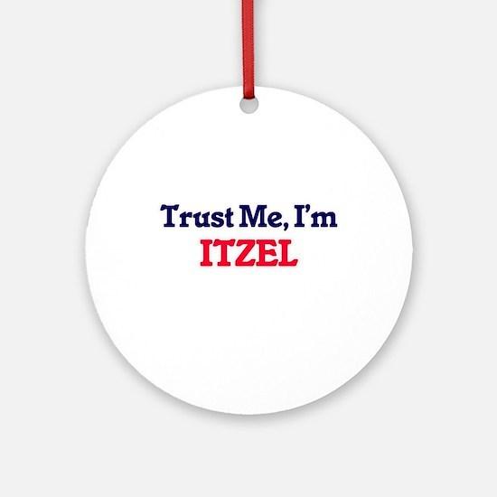 Trust Me, I'm Itzel Round Ornament