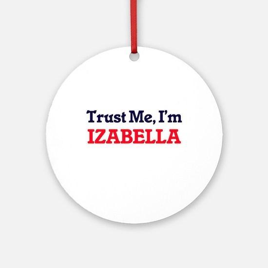 Trust Me, I'm Izabella Round Ornament
