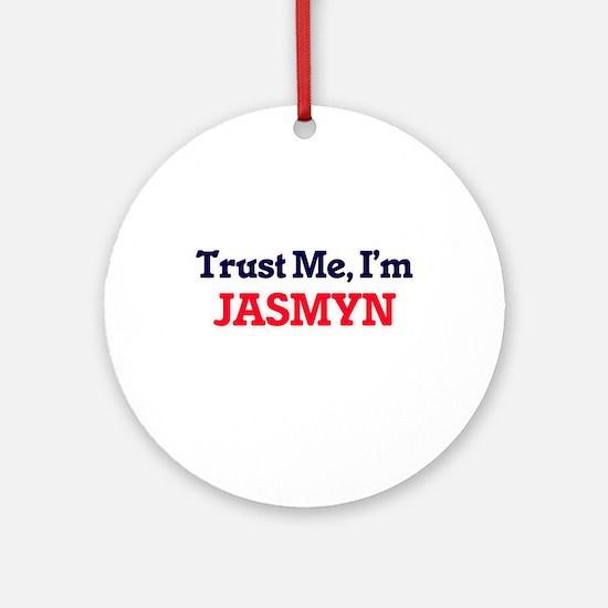 Trust Me, I'm Jasmyn Round Ornament