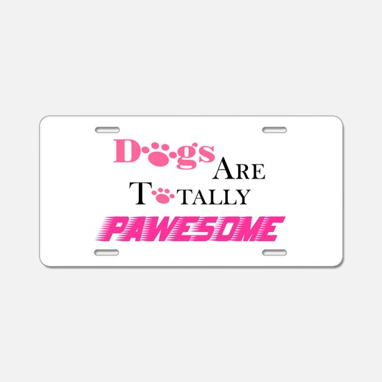 Dogs Are Totally Pawesome Aluminum License Plate