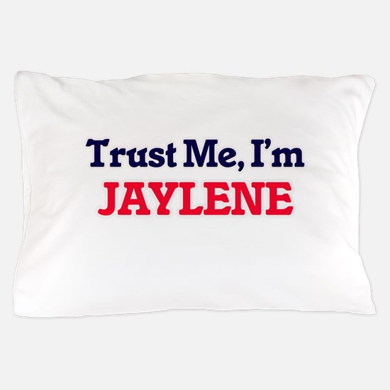 Trust Me, I'm Jaylene Pillow Case