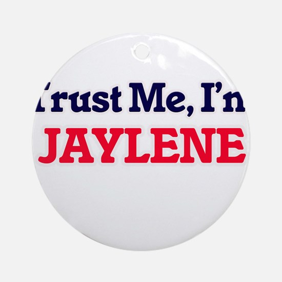 Trust Me, I'm Jaylene Round Ornament