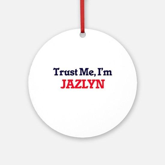 Trust Me, I'm Jazlyn Round Ornament