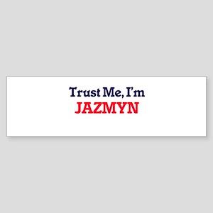 Trust Me, I'm Jazmyn Bumper Sticker