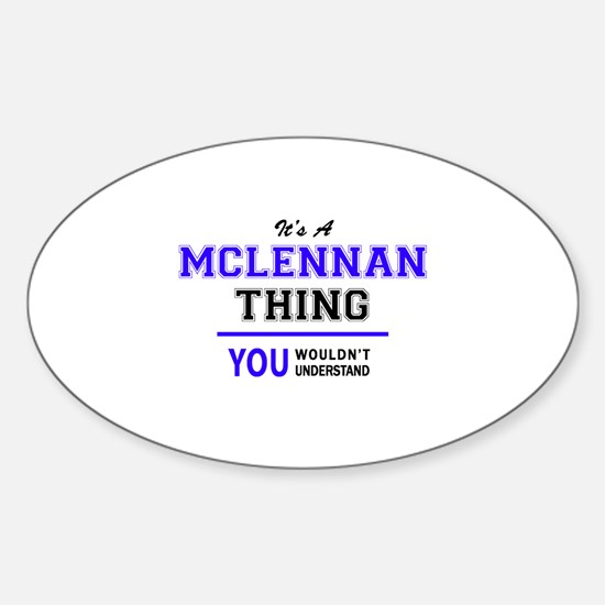 It's MCLENNAN thing, you wouldn't understa Decal