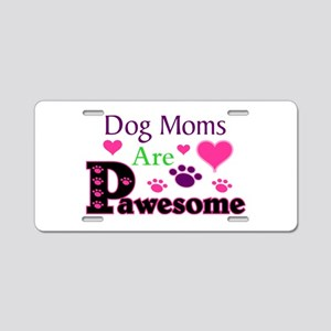 Dog Moms Are Pawesome Aluminum License Plate