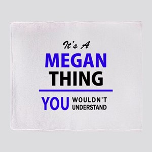 It's MEGAN thing, you wouldn't under Throw Blanket