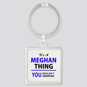 It's MEGHAN thing, you wouldn't understa Keychains