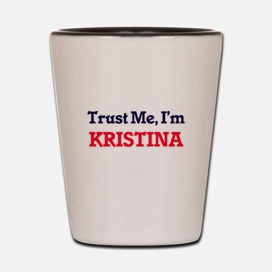 Trust Me, I'm Kristina Shot Glass