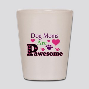 Dog Moms Are Pawesome Shot Glass