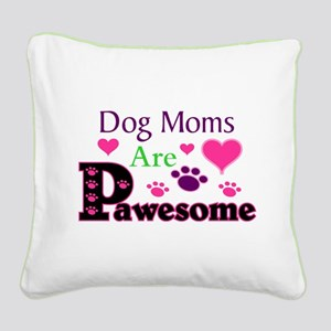 Dog Moms Are Pawesome Square Canvas Pillow