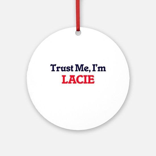 Trust Me, I'm Lacie Round Ornament