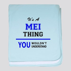 It's MEI thing, you wouldn't understa baby blanket