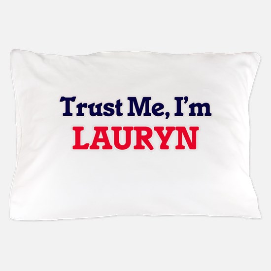 Trust Me, I'm Lauryn Pillow Case