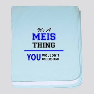 It's MEIS thing, you wouldn't underst baby blanket