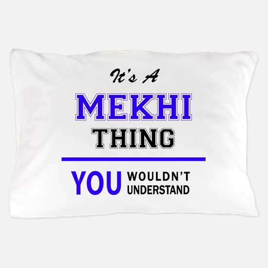 It's MEKHI thing, you wouldn't underst Pillow Case