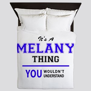 It's MELANY thing, you wouldn't unders Queen Duvet