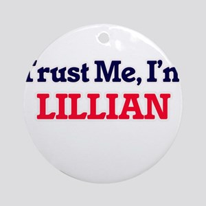 Trust Me, I'm Lillian Round Ornament