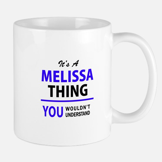 It's MELISSA thing, you wouldn't understand Mugs