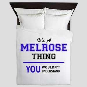 It's MELROSE thing, you wouldn't under Queen Duvet