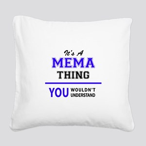 It's MEMA thing, you wouldn't Square Canvas Pillow