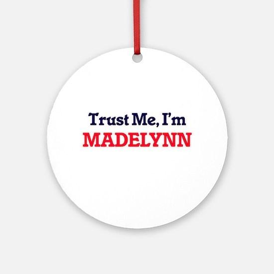 Trust Me, I'm Madelynn Round Ornament