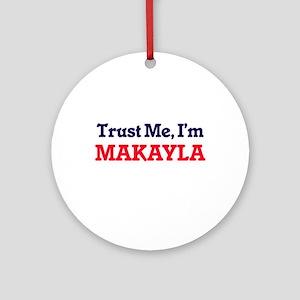 Trust Me, I'm Makayla Round Ornament