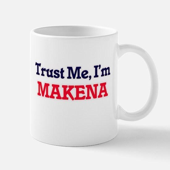 Trust Me, I'm Makena Mugs