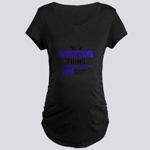 It's MENTOR thing, you wouldn't Maternity T-Shirt