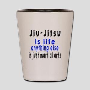 Jiu-Jitsu Is Life Anything Else Is Just Shot Glass