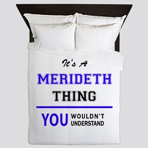 It's MERIDETH thing, you wouldn't unde Queen Duvet
