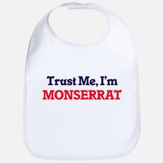 Trust Me, I'm Monserrat Bib