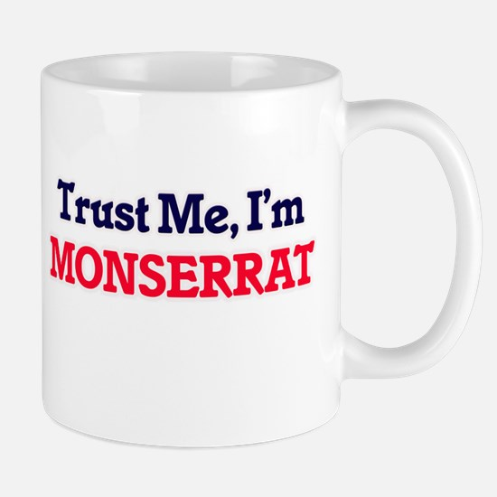 Trust Me, I'm Monserrat Mugs