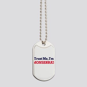 Trust Me, I'm Monserrat Dog Tags
