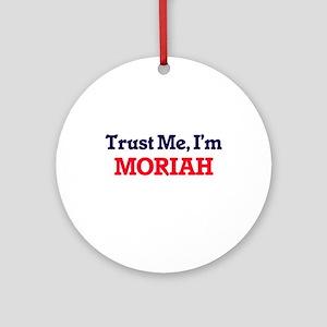 Trust Me, I'm Moriah Round Ornament