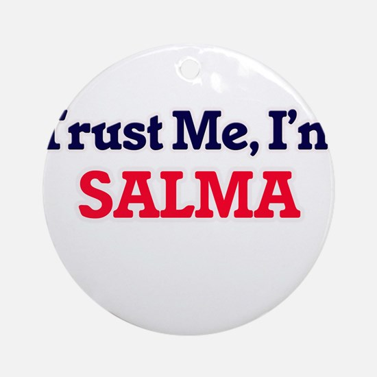 Trust Me, I'm Salma Round Ornament