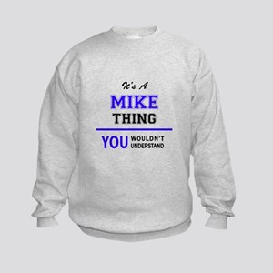 It's MIKE thing, you wouldn't unde Kids Sweatshirt