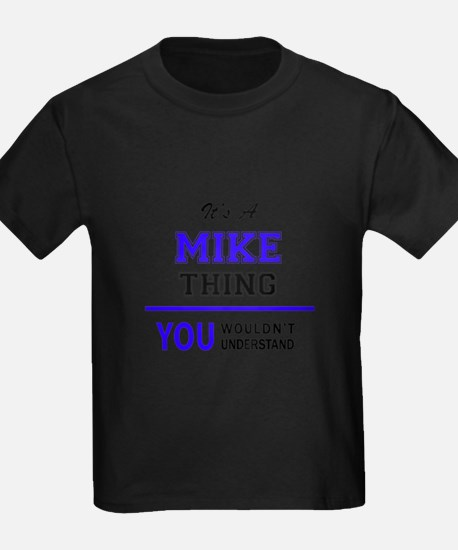 It's MIKE thing, you wouldn't understand T-Shirt