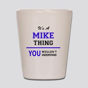It's MIKE thing, you wouldn't understan Shot Glass