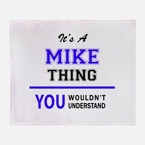 It's MIKE thing, you wouldn't unders Throw Blanket